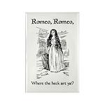 Romeo, Where the Heck Art Ya? Rectangle Magnet