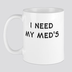 I Need MY Med's Mug