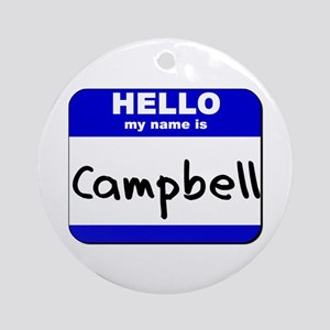 hello my name is campbell  Ornament (Round)