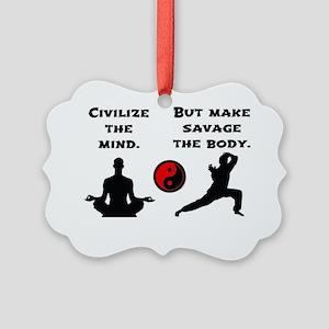 Civilize Mind, Savage Body Picture Ornament