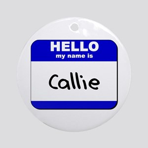 hello my name is callie  Ornament (Round)