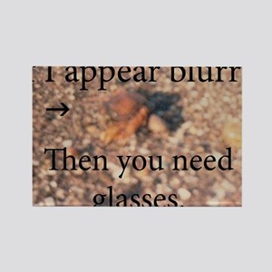 If I appear blurry, you need glas Rectangle Magnet