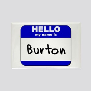 hello my name is burton Rectangle Magnet