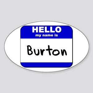 hello my name is burton Oval Sticker
