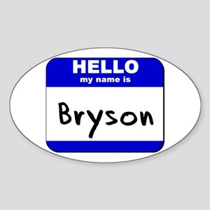 hello my name is bryson Oval Sticker