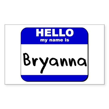 hello my name is bryanna Rectangle Sticker