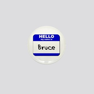 hello my name is bruce Mini Button