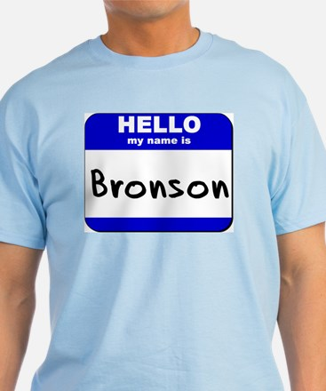 hello my name is bronson T-Shirt