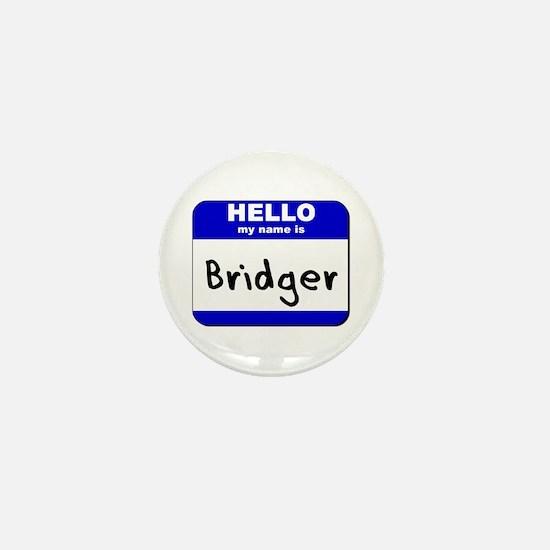 hello my name is bridger Mini Button