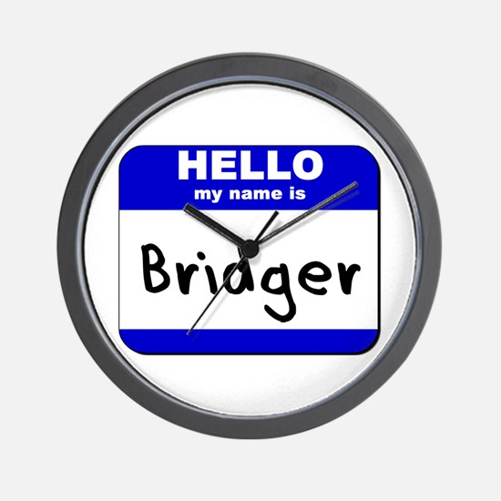 hello my name is bridger  Wall Clock