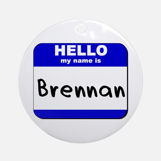 hello my name is brennan  Ornament (Round)