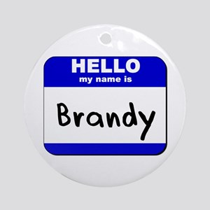 hello my name is brandy  Ornament (Round)
