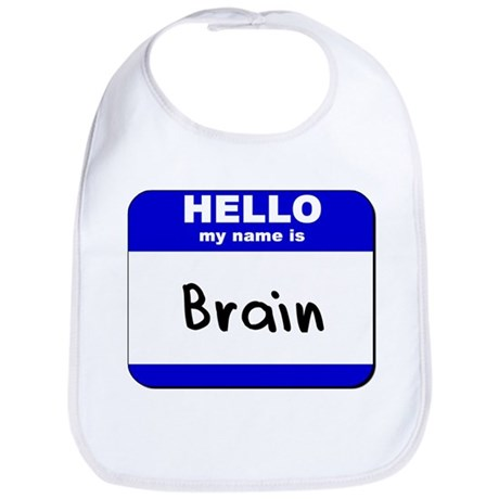 hello my name is brain Bib