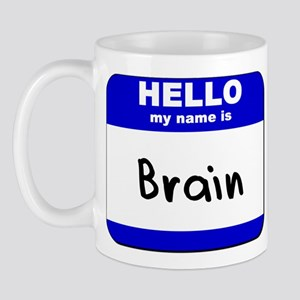 hello my name is brain  Mug