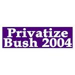 Privatize Bush 2004 (bumper sticker)