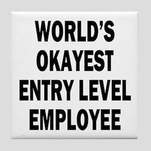 World's Okayest Entry Level Employee Tile Coaster