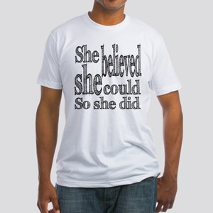 She Believed She Could Fitted T-Shirt