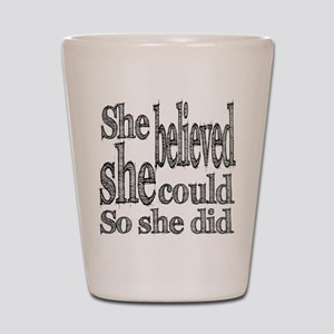 She Believed She Could Shot Glass