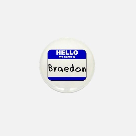 hello my name is braedon Mini Button