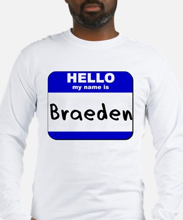 hello my name is braeden Long Sleeve T-Shirt
