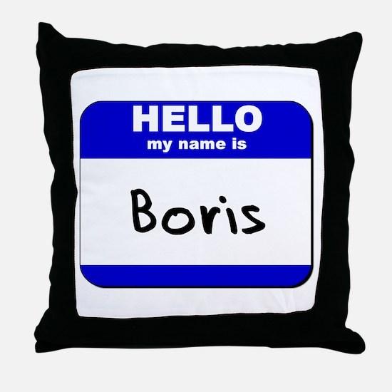 hello my name is boris  Throw Pillow