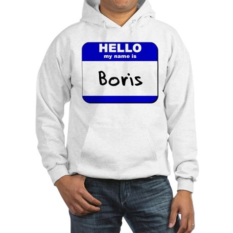 hello my name is boris Hooded Sweatshirt