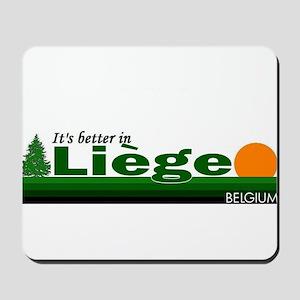 Its Better in Liege, Belgium Mousepad