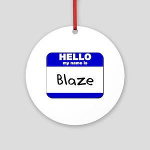 hello my name is blaze  Ornament (Round)