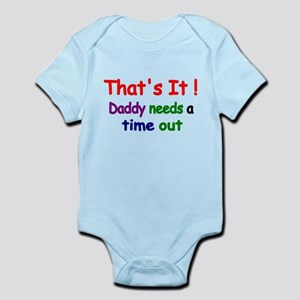 Thats it! Daddy needs a time out 2 Body Suit