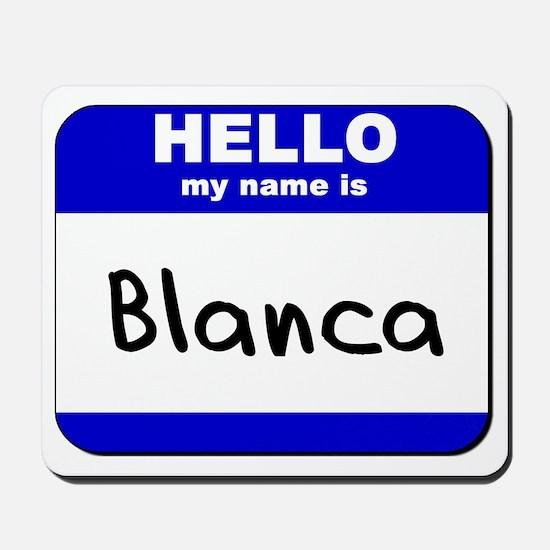 hello my name is blanca  Mousepad