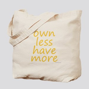 own less have more Tote Bag