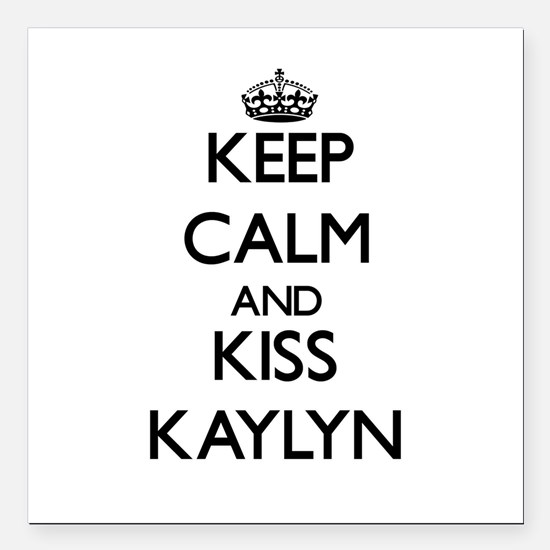 """Keep Calm and kiss Kaylyn Square Car Magnet 3"""" x 3"""