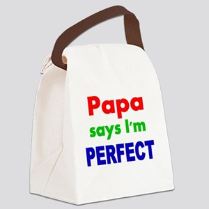 Papa  says Im PERFECT Canvas Lunch Bag