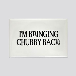 BRINGING CHUBBY BACK! Rectangle Magnet