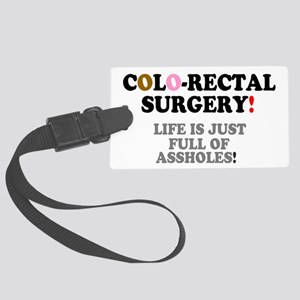 COLO-RECTAL SURGERY - LIFE IS JU Large Luggage Tag