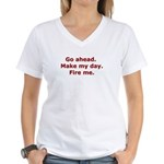 Make my day. Fire me. Women's V-Neck T-Shirt