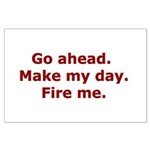Make my day. Fire me. Large Poster