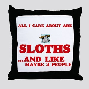 All I care about are Sloths Throw Pillow