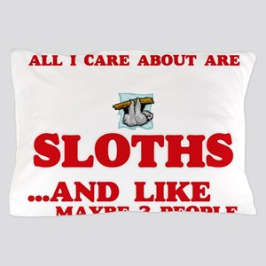 All I care about are Sloths Pillow Case