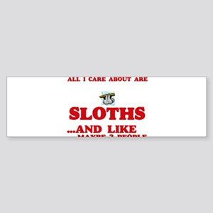 All I care about are Sloths Bumper Sticker