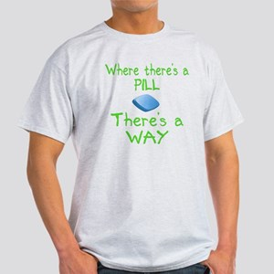 Where There Is A Pill Light T-Shirt