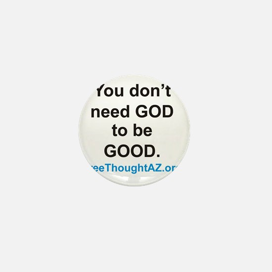 You dont need god to be good. Mini Button
