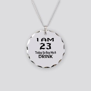23 Today So Buy Me A Drink Necklace Circle Charm