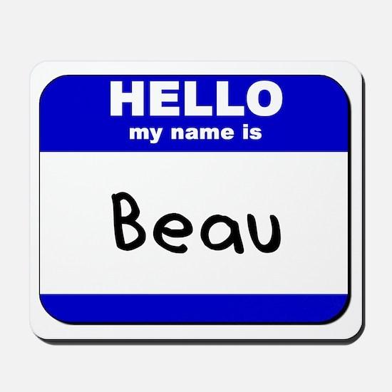 hello my name is beau  Mousepad