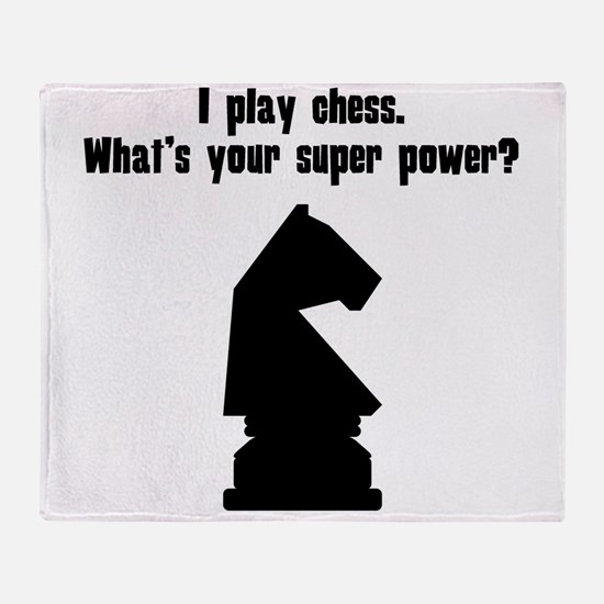 I Play Chess. Whats Your Super Power? Throw Blanke