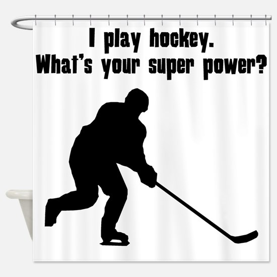 I Play Hockey. Whats Your Super Power? Shower Curt