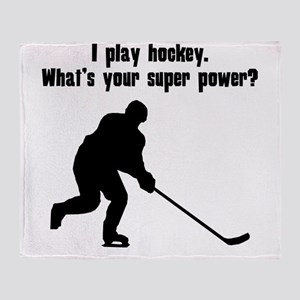 I Play Hockey. Whats Your Super Power? Throw Blank
