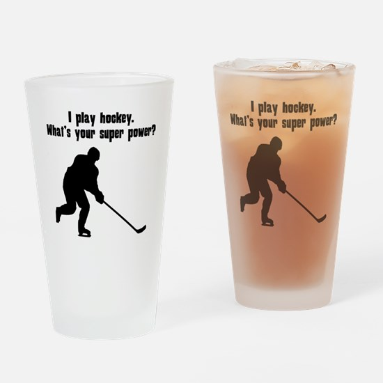 I Play Hockey. Whats Your Super Power? Drinking Gl