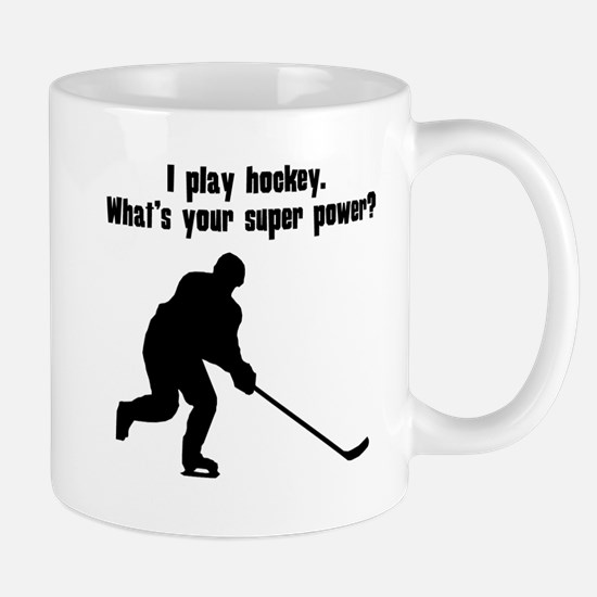 I Play Hockey. Whats Your Super Power? Mugs