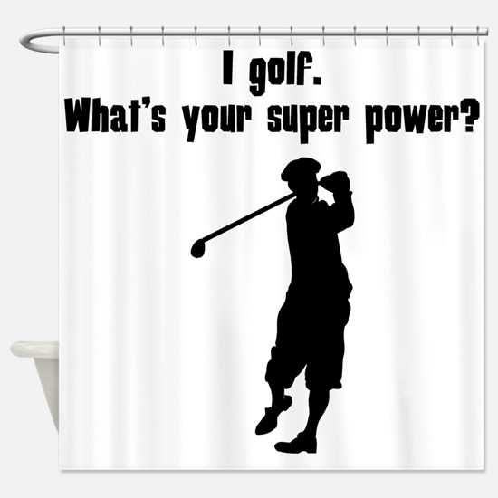 I Golf. Whats Your Super Power? Shower Curtain